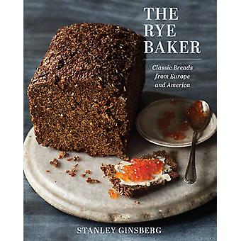 The Rye Baker - Classic Breads from Europe and America by Stanley Gins