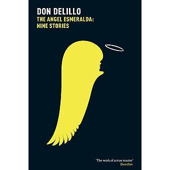 The Angel Esmeralda - Nine Stories (Main Market Ed.) by Don DeLillo -