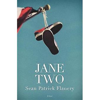 Jane Two - A Novel by Sean Patrick Flanery - 9781455539444 Book