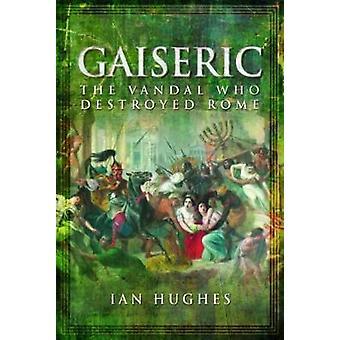 Gaiseric - de Vandaal die Rome door Ian Hughes - 9781781590188 Bo ontslagen