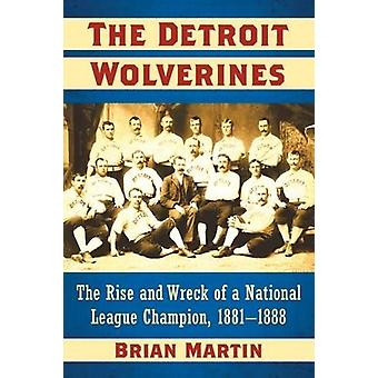 The Detroit Wolverines - The Rise and Wreck of a National League Champ