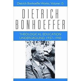 Theological Education Underground - 1637-1940 - v. 15 by Dietrich Bonho