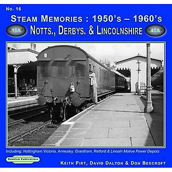Steam Memories 1950's-1960's Notts, Derby & Lincolnshire: 16: Including Nottingham, Annesley, Grantham, Retford & Lincoln Motive Power Depots