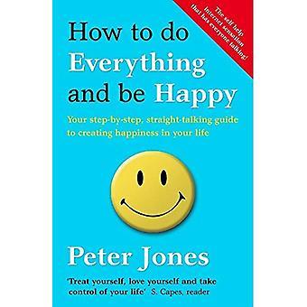 Come fare tutto ed essere felice: la vostra guida passo-passo, parlare chiaro per creare la felicità nella tua vita