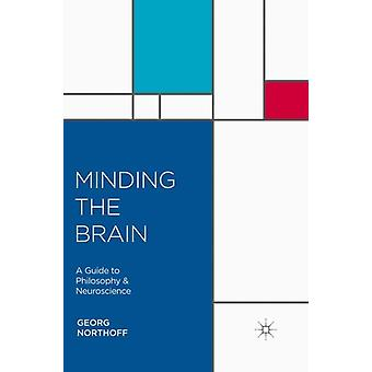 Minding the Brain  A Guide to Philosophy and Neuroscience by Northoff & Georg
