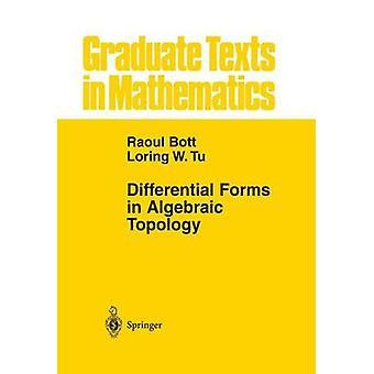 Differentialformen in der Algebraischen Topologie von Raoul Bott