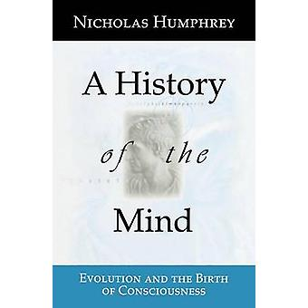 A History of the Mind  Evolution and the Birth of Consciousness by Humphrey & Nicholas