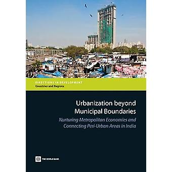 Urbanisering ud over kommunale grænser pleje storbyområder økonomier og forbinder PeriUrban områder i Indien af Verdensbanken