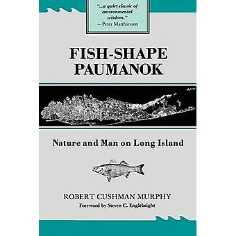 FishShape Paumanok Nature and Man on Long Island by Murphy & Robert Cushman