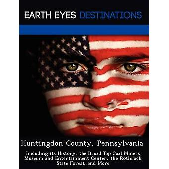 Huntingdon County Pennsylvania Including its History the Broad Top Coal Miners Museum and Entertainment Center the Rothrock State Forest and More by Clyde & Sharon