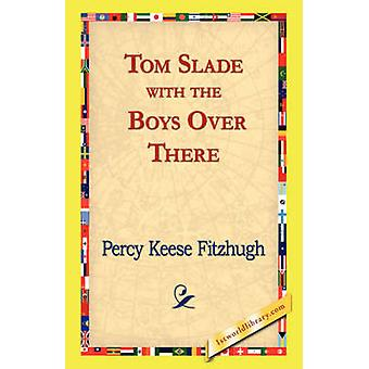 Tom Slade with the Boys Over There by Fitzhugh & Percy Keese
