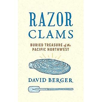 Razor Clams - Buried Treasure of the Pacific Northwest by David Berger