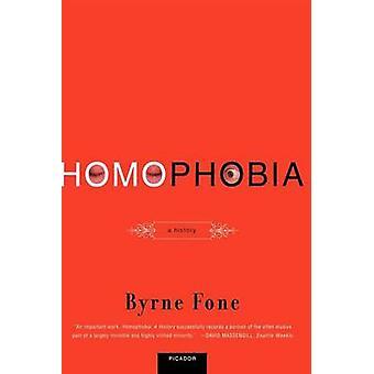 Homophobia - A History by Byrne Fone - 9780312420307 Book