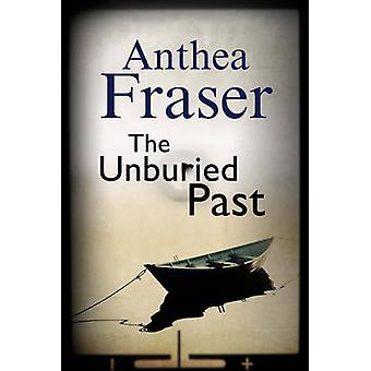 The Unburied Past by Anthea Fraser - 9780727881113 Book