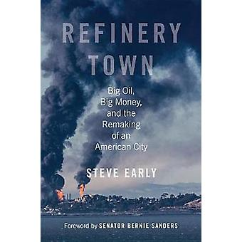 Refinery Town - Big Oil - Big Money - and the Remaking of an American