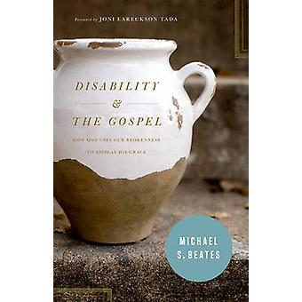 Disability and the Gospel - How God Uses Our Brokenness to Display His