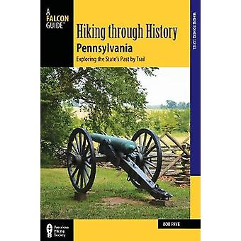 Hiking through History Pennsylvania - Exploring the State's Past by Tr