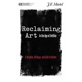 Reclaiming Art in the Age of Artifice - A Treatise - Critique - and Ca