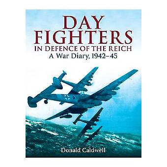 Day Fighters in Defence of the Reich - A War Diary - 1942-45 by Donald
