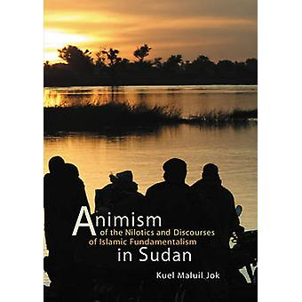Animism of the Nilotics and Discourses of Islamic Fundamentalism in S