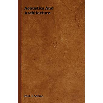 Acoustics and Architecture by Sabine & Paul E.
