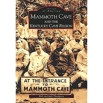Mammoth Cave and the Kentucky Cave Region by Bob Thompson - Judi Thom