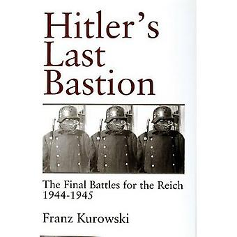 Hitler's Last Bastion - The Final Battle for the Reich 1944-1945 by Fr