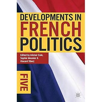 Developments in French Politics 5 (5th Revised edition) by Alistair C
