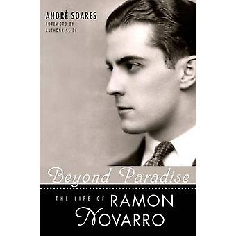 Beyond Paradise - The Life of Ramon Novarro by Andre Soares - 97816047