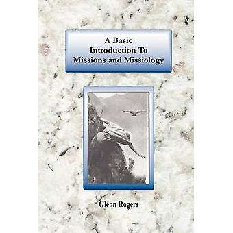 A Basic Introduction To Missions And Missiology by Rogers & Glenn