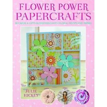 Flower Power Papercrafts by Hickey & Julie