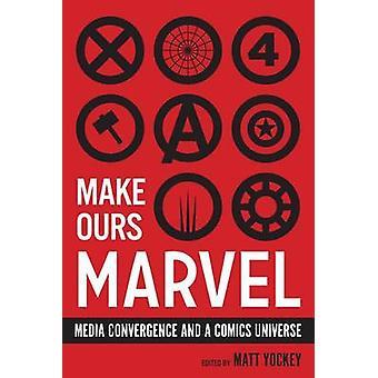 Tee meidän Marvel median lähentyminen ja sarja kuva universumi muokkaamalla Matt Yockey