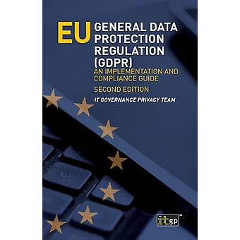 EU General Data Protection Regulation GDPR An implementation and compliance guide by Privacy Team & IT Governance