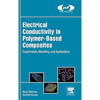Electrical Conductivity in PolymerBased Composites Experiments Modelling and Applications by Taherian & Reza