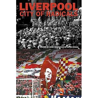 Liverpool City of Radicals by Edited by John Belchem & Edited by Bryan Biggs