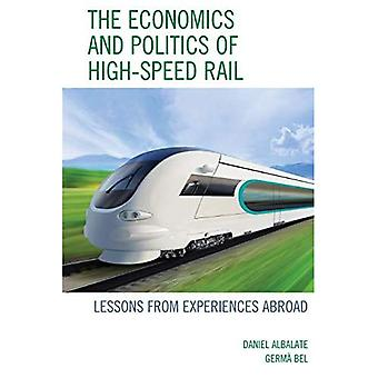 The Economics and Politics of High-Speed Rail: Lessons� from Experiences Abroad