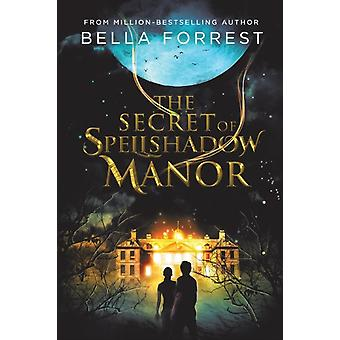 The Secret of Spellshadow Manor by Forrest & Bella