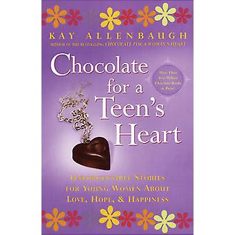 Chocolate for a Teens Heart Unforgettable Stories for Young Women about Love Hope and Happiness by Allenbaugh & Kay