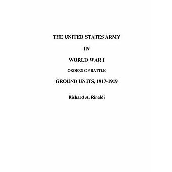 The US Army in World War I  Orders of Battle by Rinaldi & Richard A.