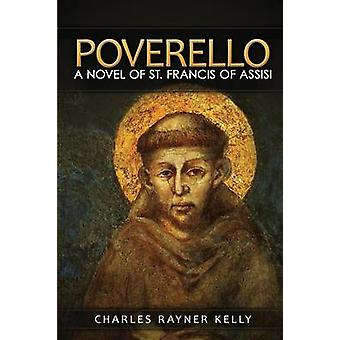 Poverello A Novel of St. Francis of Assisi by Kelly & Charles R