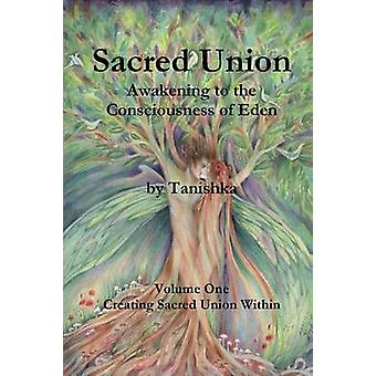 Sacred Union Awakening to the Consciousness of Eden Volume One by no legal surname & Tanishka