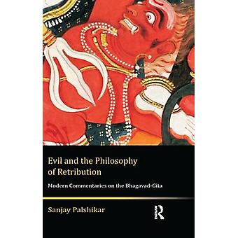 Evil and the Philosophy of Retribution  Modern Commentaries on the BhagavadGita by Palshikar & Sanjay
