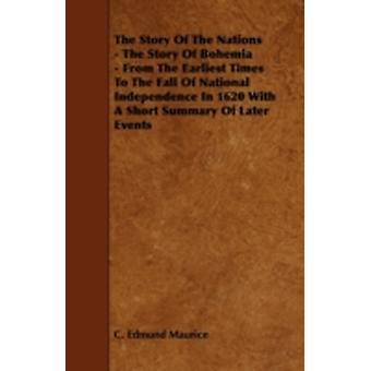 The Story of the Nations  The Story of Bohemia  From the Earliest Times to the Fall of National Independence in 1620 with a Short Summary of Later E by Maurice & C. Edmund