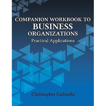 Companion Workbook to Business Organizations Practical Applications by Gulinello & Christopher