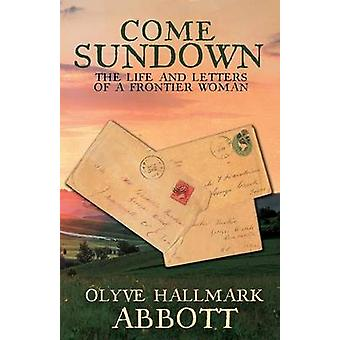 COME SUNDOWN The Life and Letters of a Frontier Woman by Abbott & Olyve Hallmark