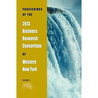 Proceedings of the 2013 Business Research Consortium Conference Volume 1 by Richardson & Paul