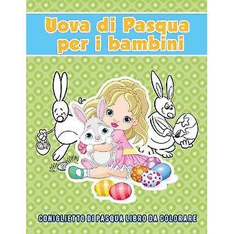 Uova di Pasqua per i bambini  coniglietto di Pasqua Libro da colorare by Scholar & Young