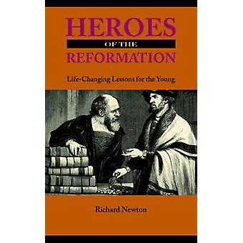 Heroes of the Reformation by Newton & Richard