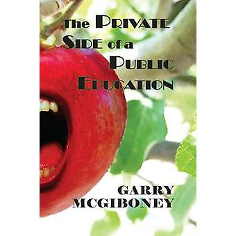 The Private Side of a Public Education by McGiboney & Garry