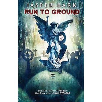 Run to Ground by Bark & Jasper